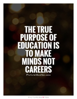 the-true-purpose-of-education-is-to-make-minds-not-careers-quote-1